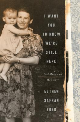 I Want You to Know We're Still Here: A Post-Holocaust Memoir by Esther Safran Foer book cover