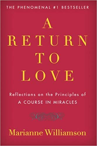 "A Return to Love: Reflections on the Principles of ""Course in Miracles"" by Marianne Williamson"